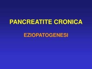 PANCREATITE CRONICA EZIOPATOGENESI