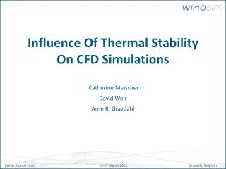 Influence Of Thermal Stability On CFD Simulations Catherine Meissner David Weir Arne R. Gravdahl