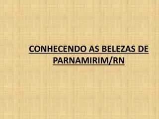 CONHECENDO AS BELEZAS DE PARNAMIRIM/RN