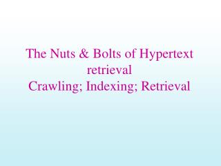 The Nuts & Bolts of Hypertext retrieval  Crawling; Indexing; Retrieval