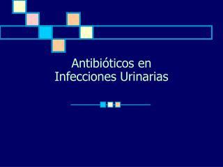Antibióticos en  Infecciones Urinarias