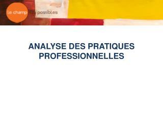 ANALYSE DES PRATIQUES PROFESSIONNELLES