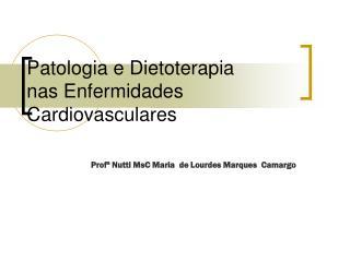 Patologia e Dietoterapia  nas Enfermidades Cardiovasculares