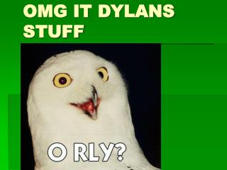 OMG IT DYLANS STUFF