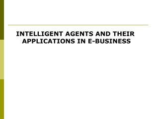 INTELLIGENT AGENTS AND THEIR APPLICATIONS IN E-BUSINESS
