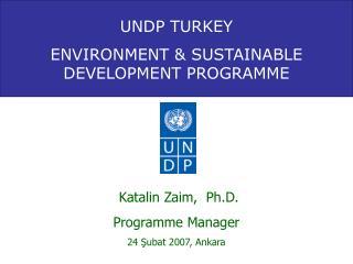 Katalin Zaim,  Ph . D. Programme Manager 24 Şubat 2007, Ankara