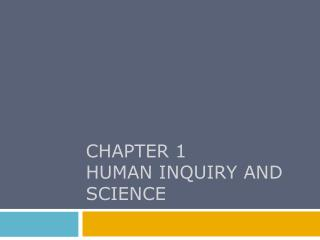CHAPTER 1 HUMAN INQUIRY AND SCIENCE