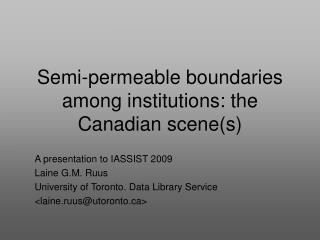 Semi-permeable boundaries among institutions: the Canadian scene(s)