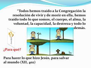 ¿Para qué?  Para hacer lo que hizo Jesús, para salvar al mundo (XII, 402)