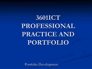 3601ICT PROFESSIONAL PRACTICE AND PORTFOLIO