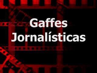 Gaffes Jornal sticas