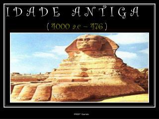 I  D A D E   A N T I G A ( 4000 a.c – 476 )