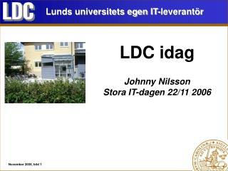 LDC idag Johnny Nilsson Stora IT-dagen 22/11 2006