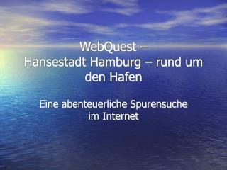 WebQuest �  Hansestadt Hamburg � rund um den Hafen