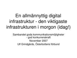 En allmännyttig digital infrastruktur - den viktigaste infrastrukturen i morgon (idag!)