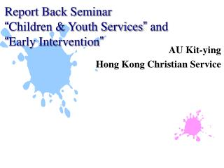 "Report Back Seminar "" Children & Youth Services ""  and  "" Early Intervention """