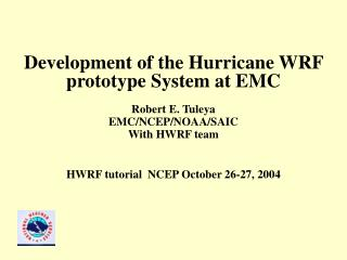 Development of the Hurricane WRF prototype System at EMC  Robert E. Tuleya EMC