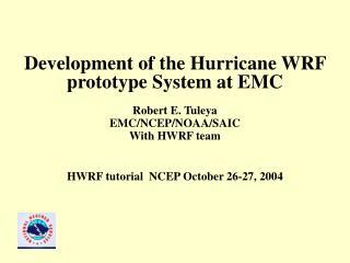 Development of the Hurricane WRF prototype System at EMC  Robert E. Tuleya EMC