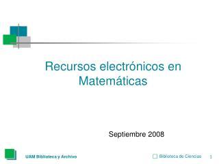 Recursos electrónicos en Matemáticas