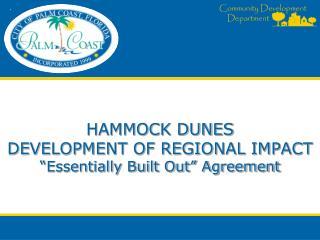 "HAMMOCK DUNES  DEVELOPMENT OF REGIONAL IMPACT ""Essentially Built Out"" Agreement"