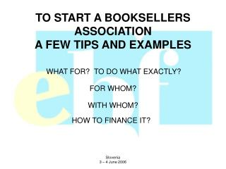 TO START A BOOKSELLERS  ASSOCIATION A FEW TIPS AND EXAMPLES