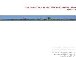 Repercussões da Bacia Petrolífera Sobre a Morfologia  da  Cidade de Macaé (RJ).