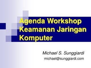 Agenda Workshop Keamanan Jaringan Komputer