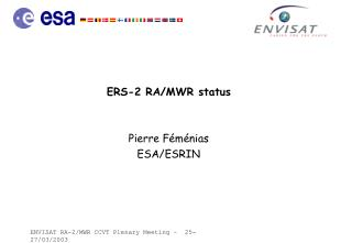 ERS-2 RA/MWR status Pierre Féménias ESA/ESRIN