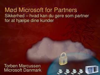 Mød Microsoft for Partners Sikkerhed – hvad kan du gøre som partner for at hjælpe dine kunder