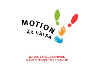 "WHO:S VÄRLDSKAMPANJ    DAGEN ""MOVE FOR HEALTH"""