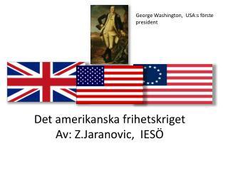 Det amerikanska frihetskriget Av: Z.Jaranovic,  IESÖ