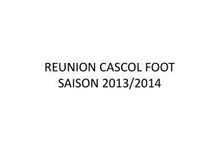 REUNION CASCOL FOOT SAISON 2013/2014