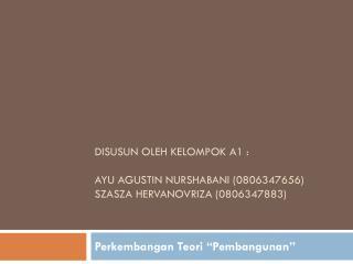 Disusun Oleh Kelompok A1 : Ayu Agustin Nurshabani (0806347656) Szasza Hervanovriza (0806347883)