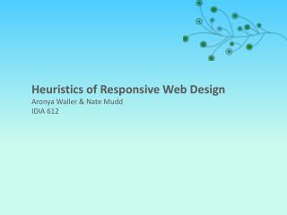 Heuristics of Responsive Web Design Aronya  Waller & Nate  Mudd IDIA 612