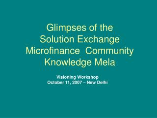 Glimpses of the  Solution Exchange Microfinance  Community Knowledge Mela