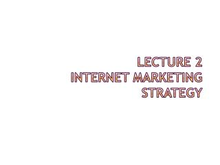 Lecture 2 Internet marketing strategy