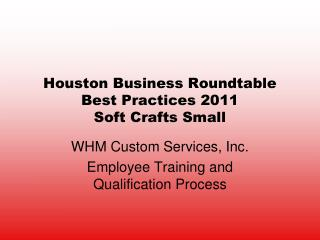 Houston Business Roundtable Best Practices 2011 Soft Crafts Small
