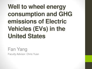 Well to wheel energy consumption and GHG emissions of Electric Vehicles (EVs) in the United States