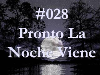 #028 Pronto La Noche Viene