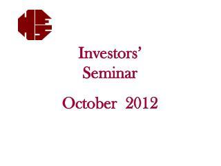Investors'  Seminar October  2012