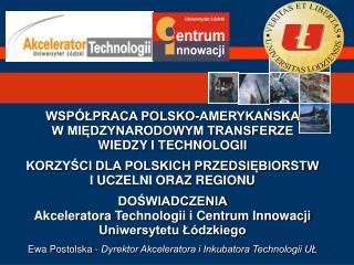 WSPÓŁPRACA POLSKO-AMERYKAŃSKA  W MIĘDZYNARODOWYM TRANSFERZE  WIEDZY I TECHNOLOGII