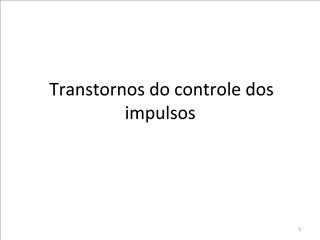 Transtornos do controle dos impulsos