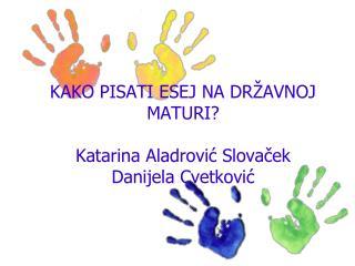 KAKO PISATI ESEJ NA DR AVNOJ MATURI  Katarina Aladrovic Slovacek Danijela Cvetkovic