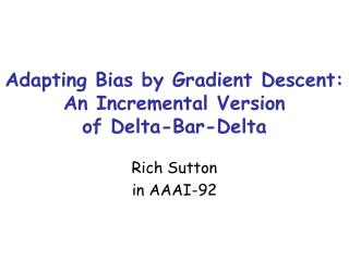 Adapting Bias by Gradient Descent: An Incremental Version  of Delta-Bar-Delta