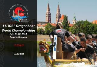 11. IDBF  Dragonboat  World  Championships July, 23-28. 2013.  Szeged, Hungary