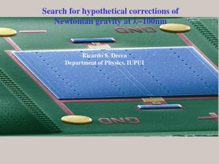 Search for hypothetical corrections of Newtonian gravity at  l~ 100nm