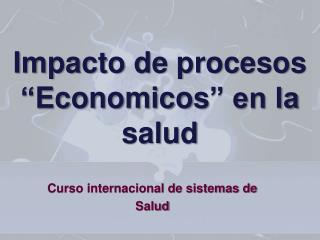 """Impacto de procesos """" Economicos """" en la salud"""