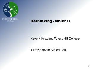 Rethinking Junior IT Kevork Krozian, Forest Hill College k.krozian@fhc.vic.au