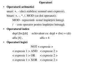 Operatori Operatorii aritmetici unari: +, - (deci stabilesc semnul unei expresii),