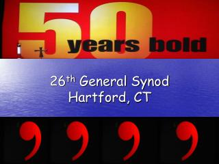 26 th  General Synod  Hartford, CT